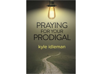 Praying for Your Prodigal Kyle Idleman