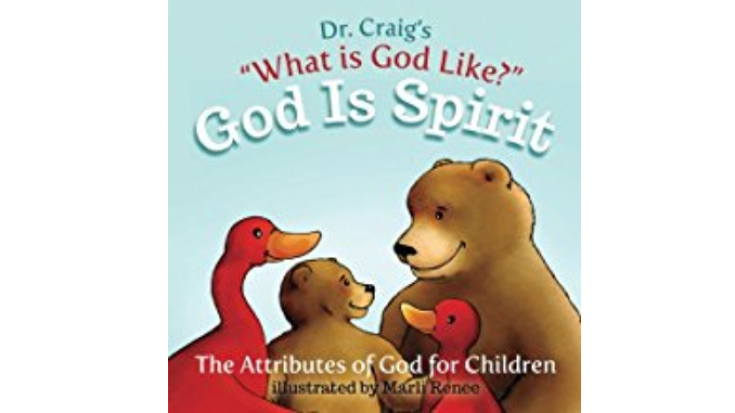 God is Spirit (What is God Like? #1) - William Lane Craig