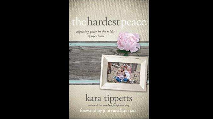 The Hardest Peace Kara Tippetts
