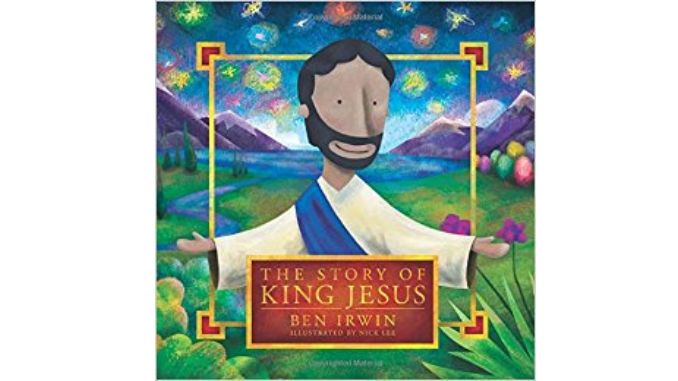 The Story of King Jesus - Ben Irwin