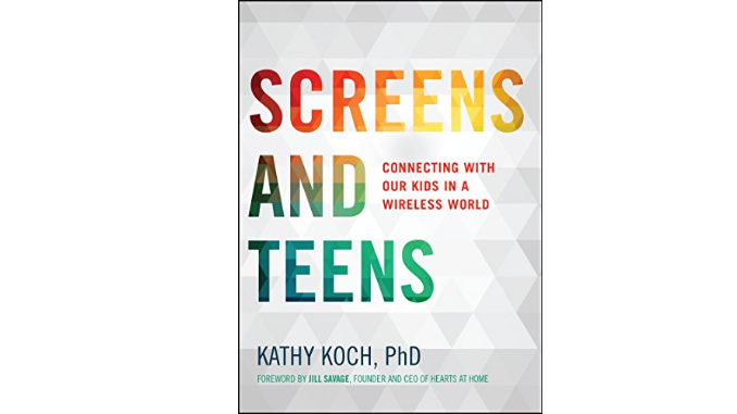 Screens and Teens Kathy Koch