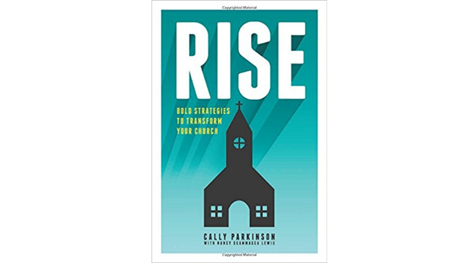 Rise: Bold Strategies to Transform Your Church Cally Parkinson